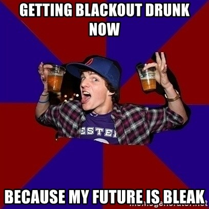Sunny Student - getting blackout drunk now because my future is bleak