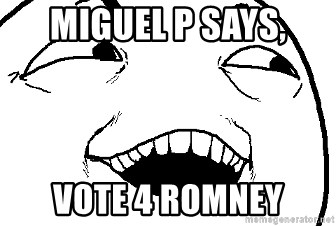 I see what you did there - miguel p says, vote 4 romney