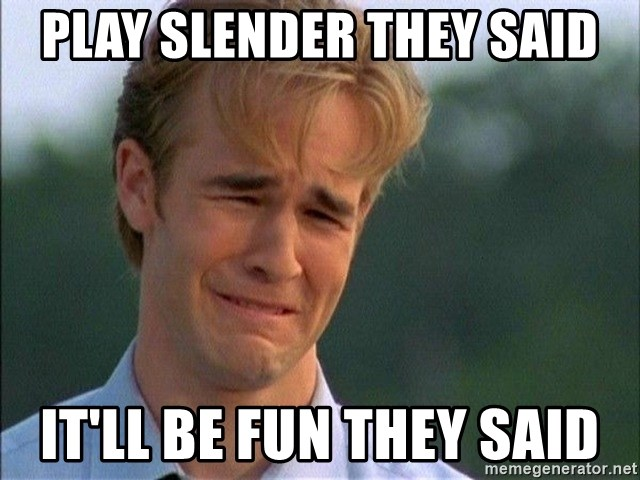 Crying Man - play slender they said it'll be fun they said