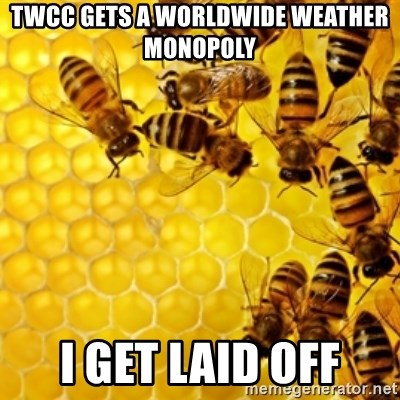 Honeybees - twcc gets a worldwide weather monopoly i get laid off