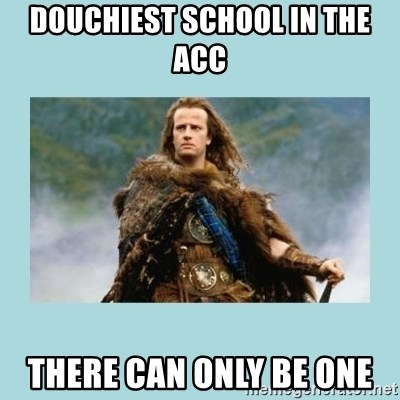 Highlander there can be only one - Douchiest School in the ACC There Can only be one