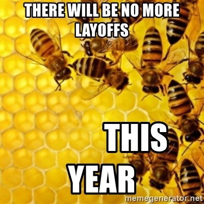 Honeybees - there will be no more layoffs            this year