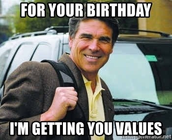 Rick Perry - For your birthday i'm getting you values
