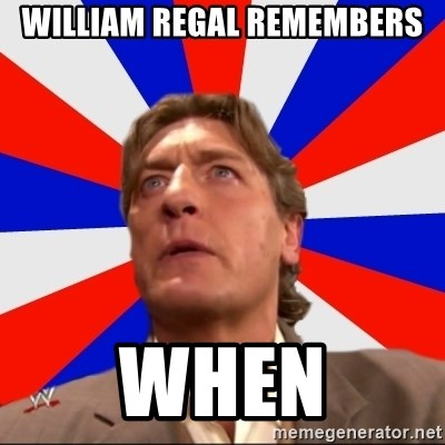 Regal Remembers - william regal remembers When