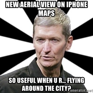 Tim Cook Time - new aerial view on iphone maps so useful when u r... flying around the city?