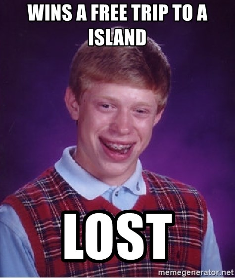 Bad Luck Brian - wins a free trip to a ISLAND  lost