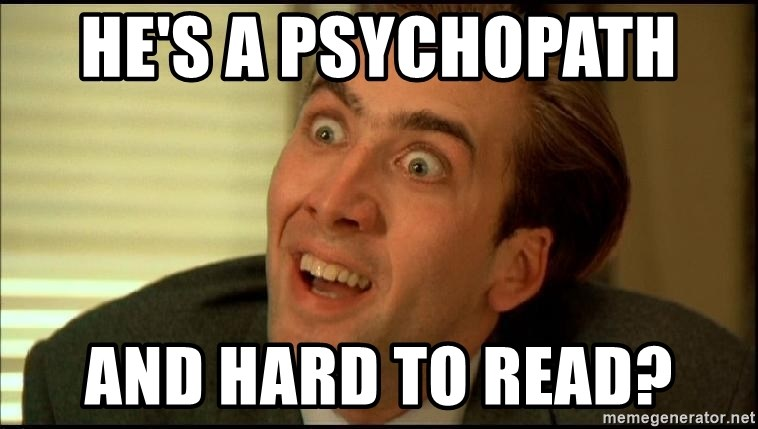 You Don't Say Nicholas Cage - He's a psychopath  And hard to read?