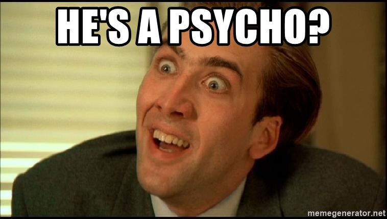 You Don't Say Nicholas Cage - He's a psycho?