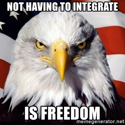 Freedom Eagle  - not having to integrate is freedom