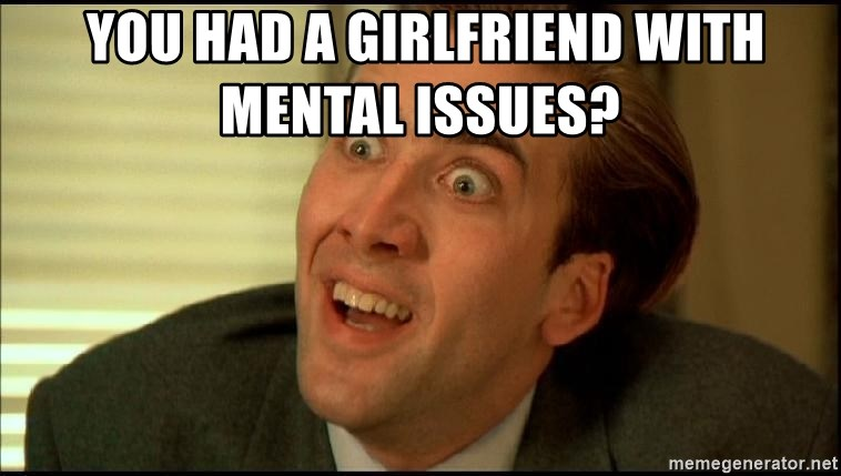 You Don't Say Nicholas Cage -  You had a girlfriend with mental issues?