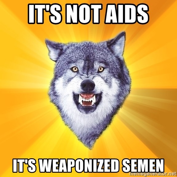 Courage Wolf - It's not aids It's weaponized semen