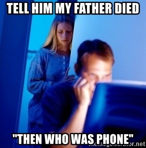 """Internet Husband - tell him my father died """"then who was phone"""""""