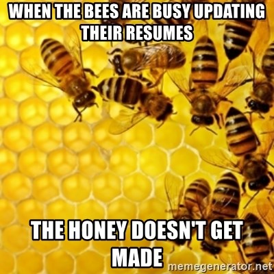 Honeybees - when the bees are busy updating their resumes the honey doesn't get made