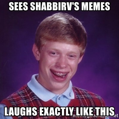 Bad Luck Brian - SEES SHABBIRV'S MEMES LAUGHS EXACTLY LIKE THIS