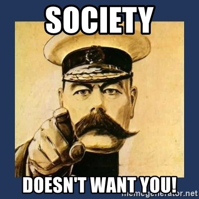 your country needs you - society doesn't want you!