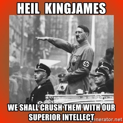 Heil Hitler - Heil  Kingjames We shall crush them with our superior intellect