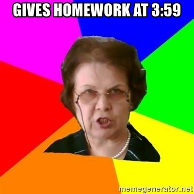 teacher - gives homework at 3:59