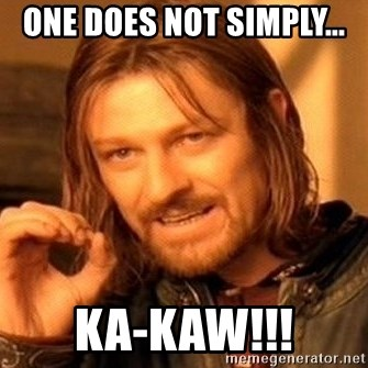 One Does Not Simply - One Does not simply... KA-KAw!!!