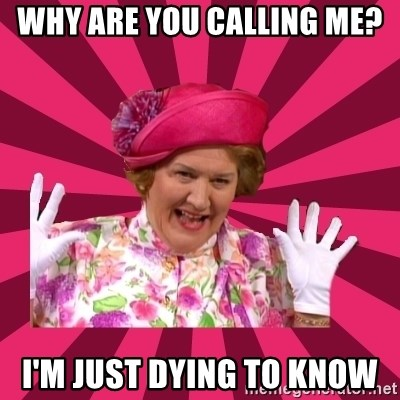 Hyacinth Bucket - Why are you calling me? I'm just dying to know