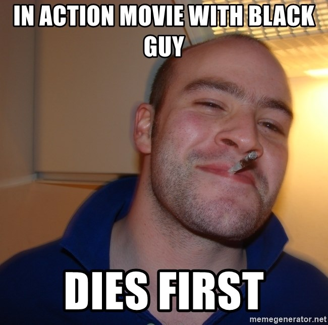 Good Guy Greg - In action movie with black guy dies first