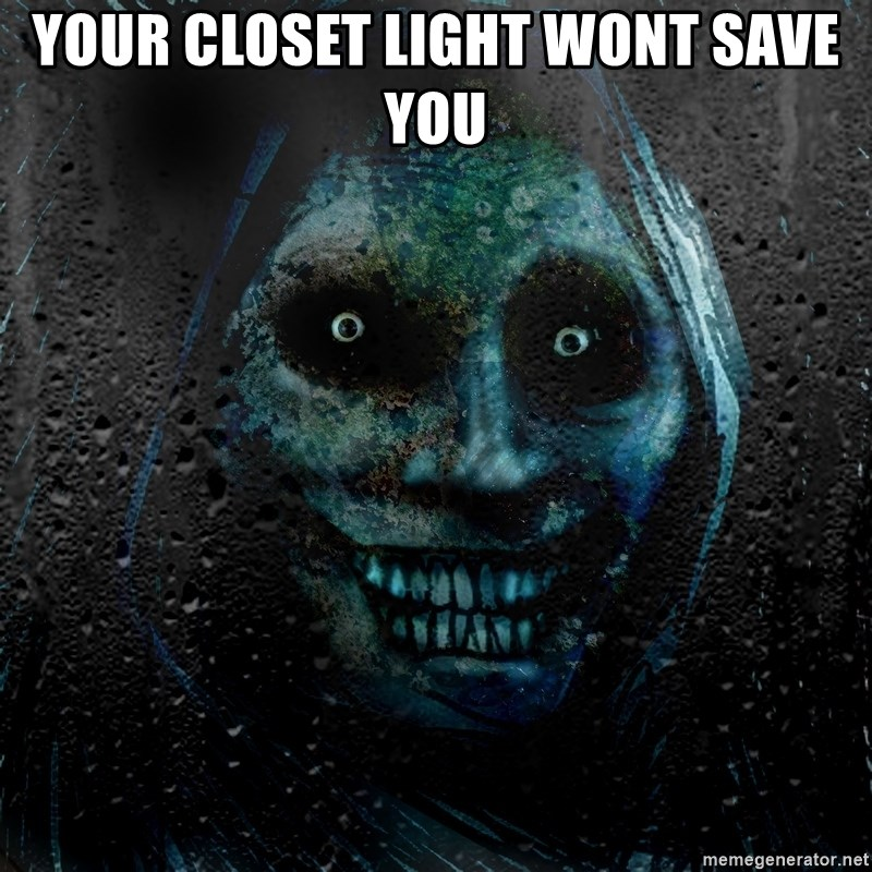 Real Scary Guy - Your closet light wont save you