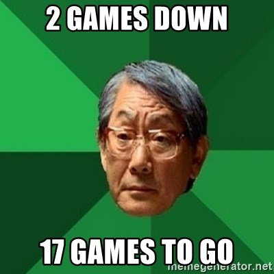 chinese dad meme - 2 games down 17 games to go
