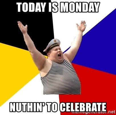 Patriot - TODAY IS MONDAY NUTHIN' TO CELEBRATE