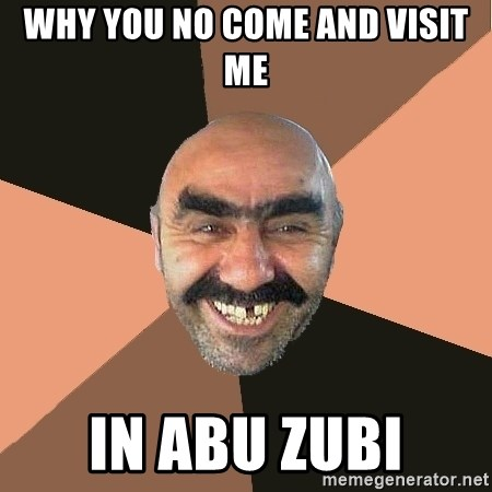Provincial Man - why you no come and visit me in abu zubi