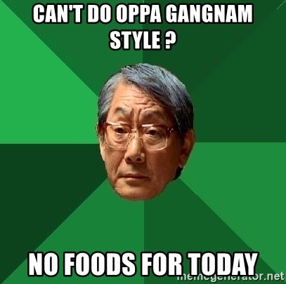 High Expectations Asian Father - can't do oppa gangnam style ? no foods for today