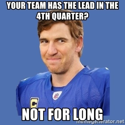 Eli troll manning - YOUR TEAM HAS THE LEAD IN THE 4TH QUARTER?  NOT FOR LONG