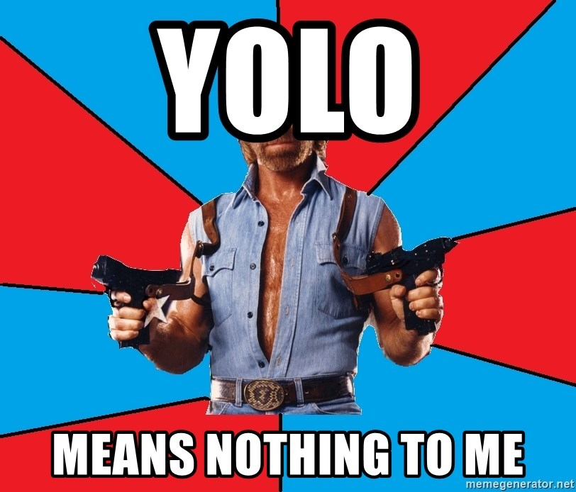 Chuck Norris  - yolo Means nothing to me