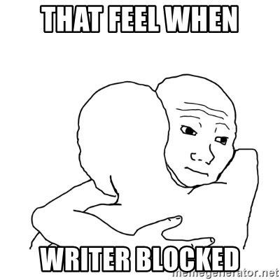 I know that feel bro blank - That Feel when writer blocked