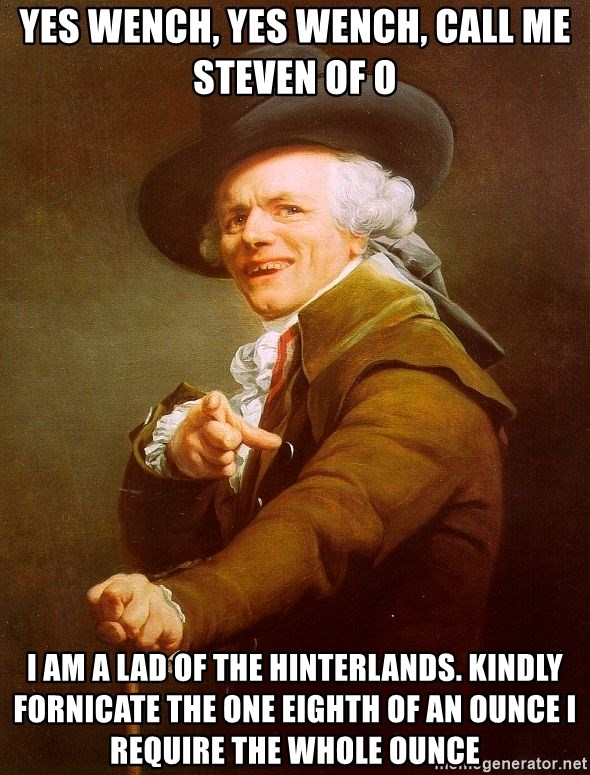 Joseph Ducreux - Yes Wench, Yes Wench, Call me Steven of O I am a Lad of the Hinterlands. Kindly fornicate the One eighth of an Ounce I require the whole Ounce