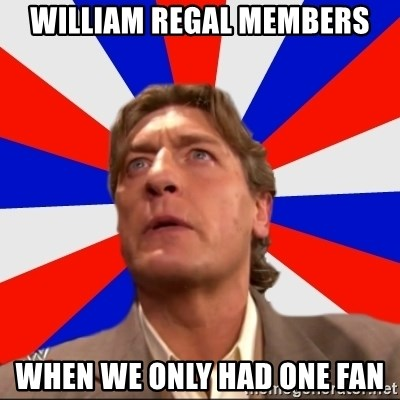 Regal Remembers - william regal members when we only had one fan