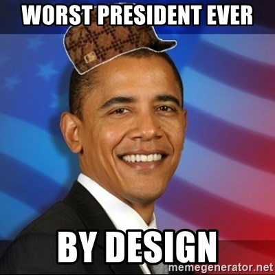 Scumbag Obama - worst president ever by design