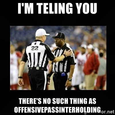 Replacement Ref - I'm teling you there's no such thing as offensivepassinterholding