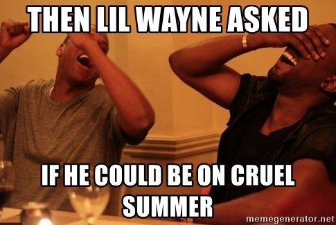 Jay-Z & Kanye Laughing - Then lil wayne asked if he could be on Cruel summer
