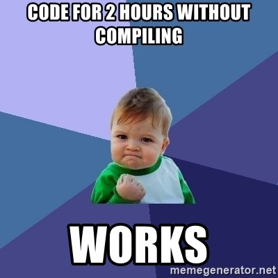 Success Kid - Code for 2 hours without compiling works