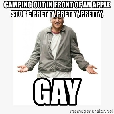 Larry David - Camping out in front of an apple store: pretty, PRETTY, PRETTY,  gay