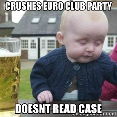 Bad Drunk Baby - Crushes euro club party doesnt read case