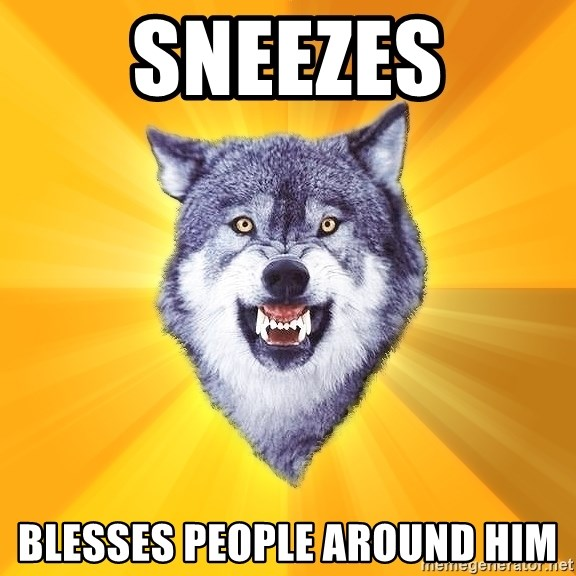 Courage Wolf - sneezes blesses people around hım