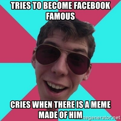 Hypocrite Gordon - Tries to become facebook famous cries when there is a meme made of him