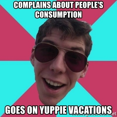 Hypocrite Gordon - Complains about people's consumption goes on yuppie vacations