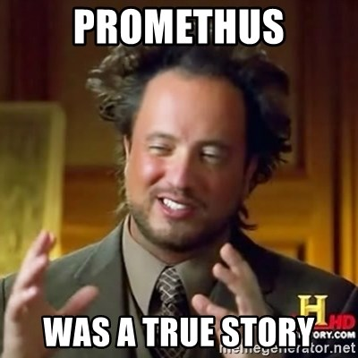ancient alien guy - promethus was a true story