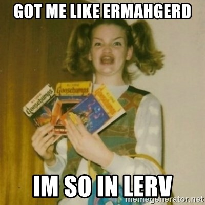 Goosebumps Girl Sings - got me like ermahgerd im so in lerv