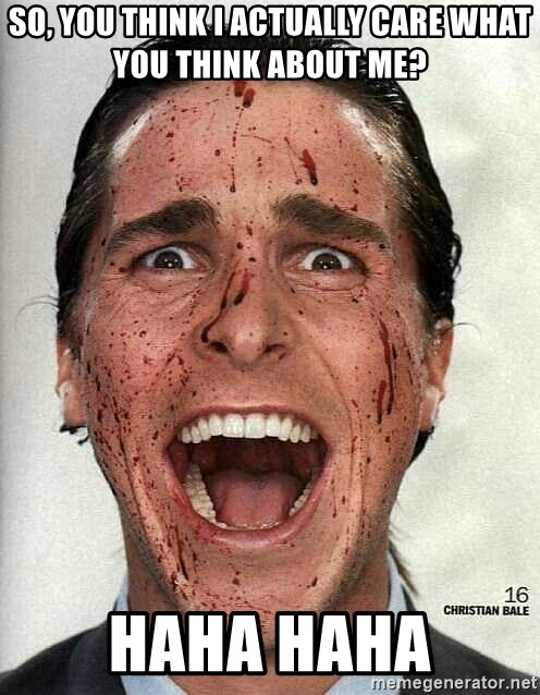american psycho - So, you think i actually care what you think about me? HAHA HAHA
