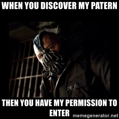 Bane Meme - When you discover my patern then you have my PERMISSION to enter