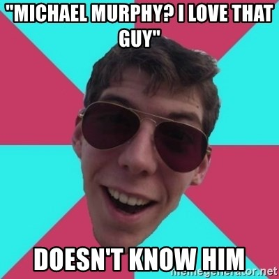 "Hypocrite Gordon - ""michael murphy? i love that guy"" DOesn'T know him"