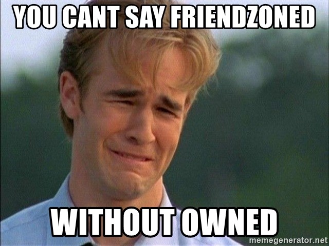 Dawson Crying - You cant say friendzoned without owned
