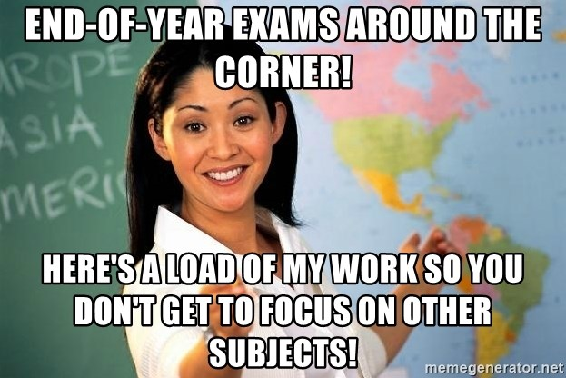 Unhelpful High School Teacher - End-Of-Year Exams Around the Corner! Here's a load of MY work so you don't GET to focus on other subjects!